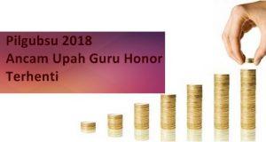 Pilgubsu 2018 Ancam Upah Guru Honor Terhenti